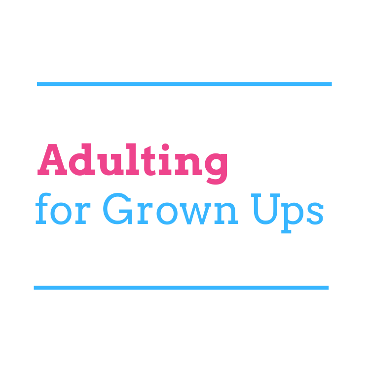 Adulting for Grown Ups